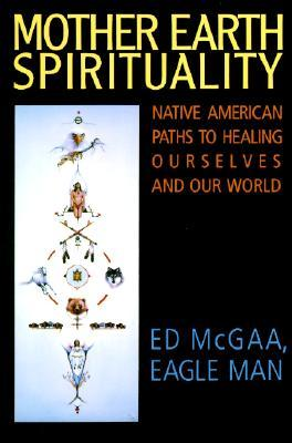 Mother Earth Spirituality by Ed McGaa