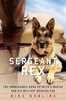 Free download online Sergeant Rex: The Unbreakable Bond Between a Marine and His Military Working Dog PDF by Mike Dowling, Damien Lewis