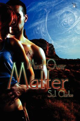 Mind Over Matter by S.J. Clarke