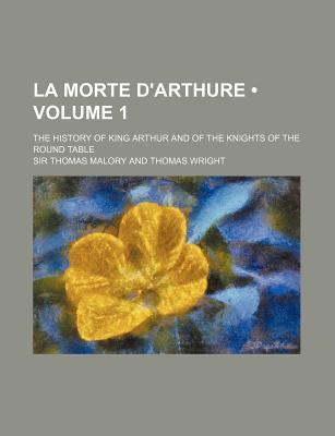 La Morte D'Arthure; The History of King Arthur and of the Knights of the Round Table