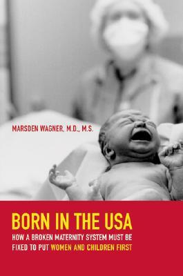 Born in the USA by Marsden Wagner
