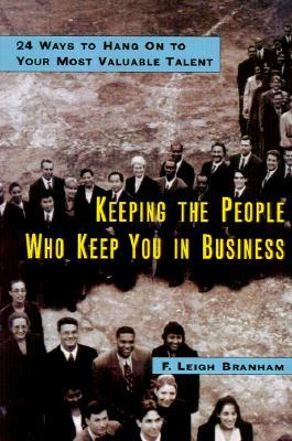 Keeping the People Who Keep You in Business by F. Leigh Branham