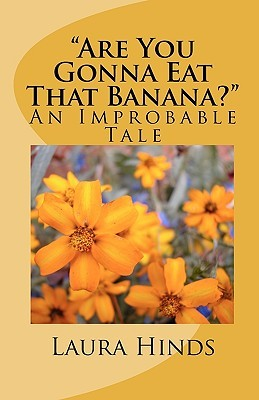 Are You Gonna Eat That Banana?: An Improbable Tale