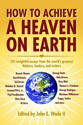 How to Achieve a Heaven on Earth by John E. Wade II