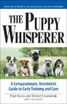 The Puppy Whisperer: A Compassionate, Nonviolent Guide to Early Training and Care