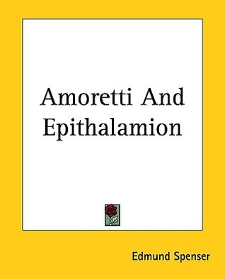 Amoretti and Epithalamion by Edmund Spenser