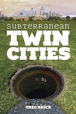 Subterranean Twin Cities by Greg Brick
