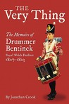 The Very Thing: The Memoirs of Drummer Bentinck, Royal Welch Fusiliers, 1807-1823