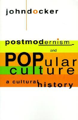 Postmodernism and Popular Culture: A Cultural History
