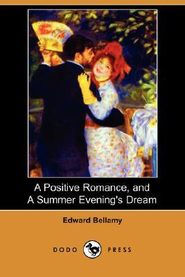 A Positive Romance, and a Summer Evening's Dream by Edward Bellamy