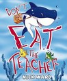 Don't Eat the Teacher!. Nick Ward