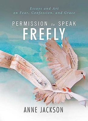 Permission to Speak Freely by Anne Jackson