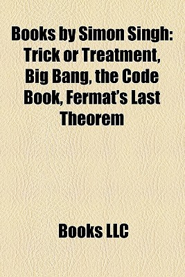 Books by Simon Singh: Trick or Treatment, Big Bang, the Code Book, Fermat's Last Theorem