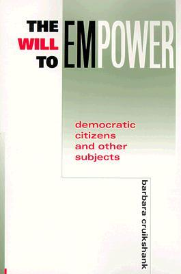 The Will to Empower: Democratic Citizens and Other Subjects