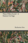 These I Have Loved - A Siamese Cat Saga