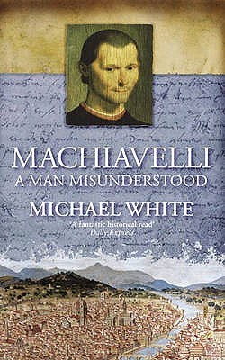 Machiavelli by Michael White