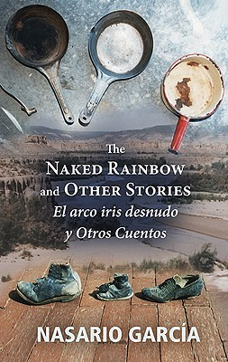 The Naked Rainbow and Other Stories/El Arco Iris Desnudo y Otros Cuentos