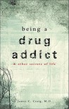 Being a Drug Addict & Other Secrets of Life