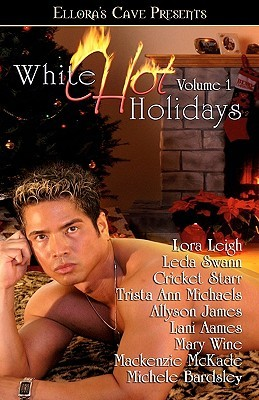 White Hot Holidays Volume 1 by Lora Leigh