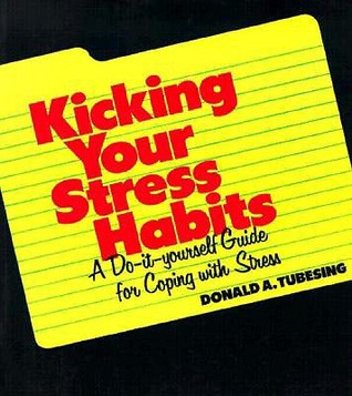 Kicking Your Stress Habits by Donald A. Tubesing