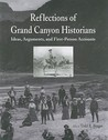 Reflections of Grand Canyon Historians: Ideas, Arguments, and First-Person Accounts