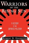 Warriors Of The Rising Sun: A History Of The Japanese Military