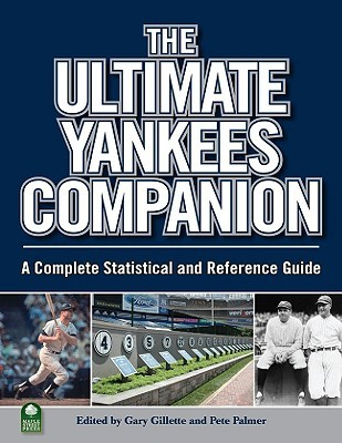 The Ultimate Yankees Companion: A Complete Statistical and Reference Guide