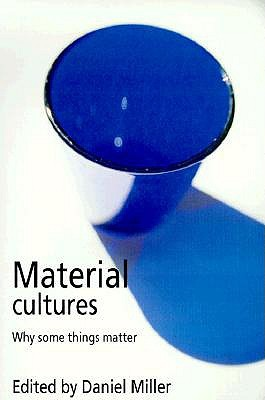 Material Cultures: Why Some Things Matter