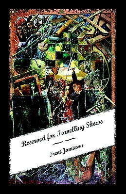 Reserved for Travelling Shows  by  Trent Jamieson