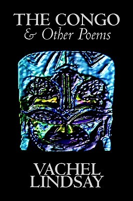 The Congo & Other Poems by Vachel Lindsay