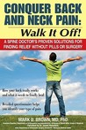 Conquer Back and Neck Pain: Walk It Off!: A Spine Doctor's Proven Solutions for Finding Relief Without Pills or Surgery