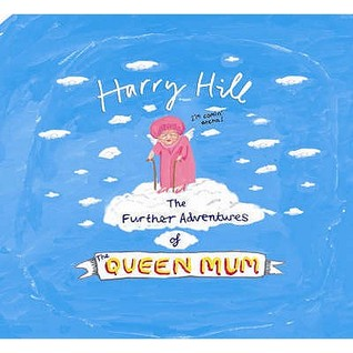 The Further Adventures Of The Queen Mum by Harry Hill