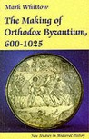The Making Of Orthodox Byzantium, 600 1025