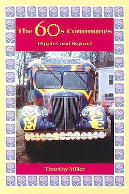 The 60s Communes: Hippies and Beyond Timothy Miller