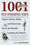 1001 Fly-Fishing Tips: Expert Advice, Hints, and Shortcuts from the World's Leading Flyfishers