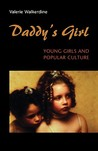 Daddy's Girl: Young Girls and Popular Culture