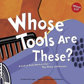 Whose Tools Are These?: A Look at Tools Workers Use - Big, Sharp, And Smooth (Whose Is It?) (Whose Is It?)