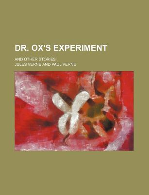 Dr. Ox's Experiment; And Other Stories