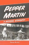 Pepper Martin: A Baseball Biography