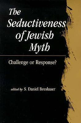 The Seductiveness of Jewish Myth by S. Daniel Breslauer