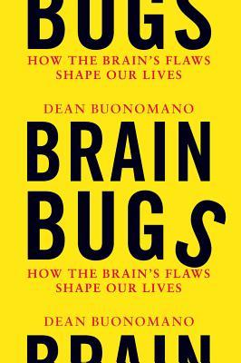 Brain Bugs: How the Brain's Flaws Shape Our Lives