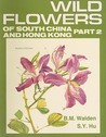 Wild Flowers of South China and Hong Kong, Part 2: Around the Year