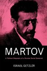 Martov: A Political Biography of a Russian Social Democrat