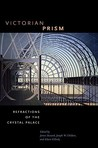 Victorian Prism: Refractions of the Crystal Palace
