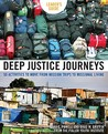 Deep Justice Journeys: 50 Activities to Move from Mission Trips to Missional Living
