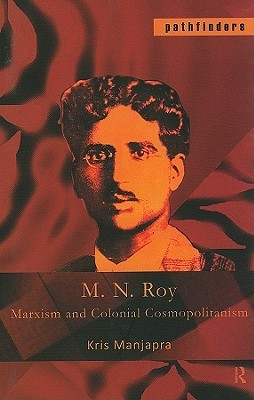 M.N. Roy: Marxism and Colonial Cosmopolitanism