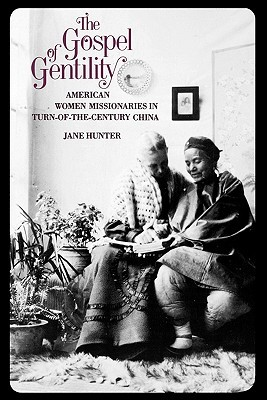The Gospel of Gentility: American Women Missionaries in Turn-of-the-Century China