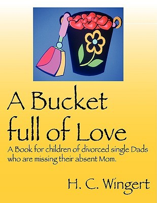 A Bucket Full of Love by H.C. Wingert