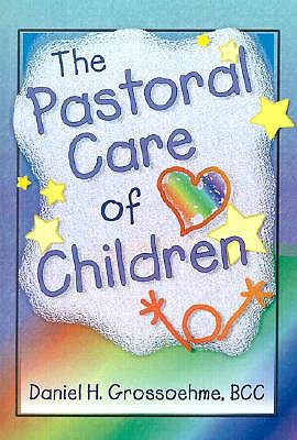The Pastoral Care of Children (Haworth Religion and Mental Health.) (Haworth Religion and Mental Health.)