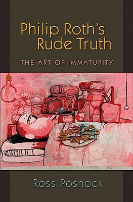 Philip Roth's Rude Truth by Ross Posnock